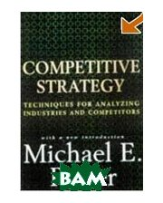 Competitive Strategy: Techniques for Analyzing Industries and Competitors (Hardcover)