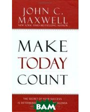 Center Street Make Today Count: The Secret of Your Success Is Determined by Your Daily Agenda
