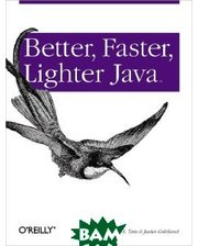 O`Reilly Media Better, Faster, Lighter Java