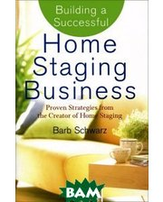 John Wiley and Sons Building a Successful Home Staging Business: Proven Strategies from the Creator of Home Staging