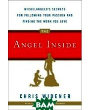 Random House, Inc. The Angel Inside: Michelangelo`s Secrets For Following Your Passion and Finding the Work You Love