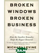 Business Plus Broken Windows, Broken Business: How the Smallest Remedies Reap the Biggest Rewards