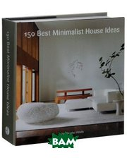 An Imprint HarperCollins Publishers 150 Best Minimalist House Ideas
