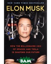Virgin Books Elon Musk: How the Billionaire CEO of Spacex and Tesla is Shaping Our Future