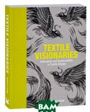 Laurence King Textile Visionaries: Innovation and Sustainability in Textile Design