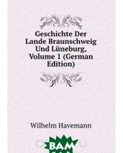 Книга по Требованию Geschichte Der Lande Braunschweig Und Luneburg, Volume 1 (German Edition)