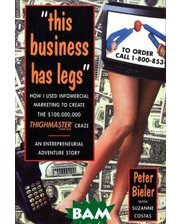 Wiley This Business Has Legs : How I Used Infomercial Marketing to Create the $ 100,000,000 ThighMaster Craze