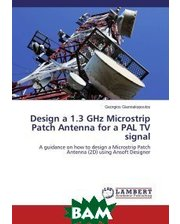 LAP Lambert Academic Publishing Design a 1.3 GHz Microstrip Patch Antenna for a PAL TV signal