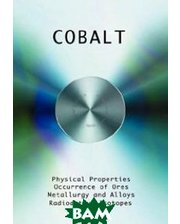 Wexford College Press Cobalt - Physical Properties, Metallurgy, Alloys, Chemistry and Uses